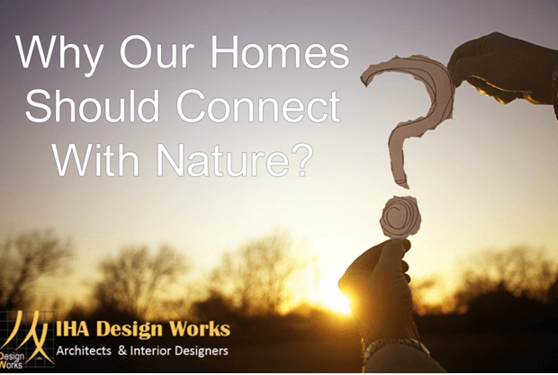 Why Our Homes Should Connect With Nature?